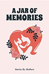 A Jar of Memories: Stories by Mothers (#Jarseries Book 2) Kindle Edition