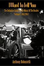 I Want To Tell You - The Definitive Guide To The Music Of The Beatles Volume 1:1962/1963