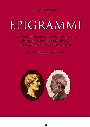 Epigrammi: Unattenta riflessione sulle condizioni di vita delluomo contemporaneo in 300 epigrammi risolti nei versi della quartina