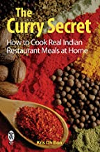 The Curry Secret: How to Cook Real Indian Restaurant Meals a