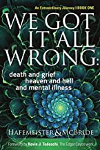 We Got It All Wrong: death and grief, heaven and hell, and mental illness: 1