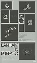BANHAM IN BUFFALO: 5 YEARS OF THE P. REYNER BANHAM FELLOWSHIPS AT THE UNIVERSITY AT BUFFALO SCHOOL OF ARCHITECTURE