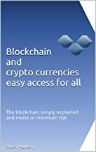 Blockchain and crypto currencies easy access for all: The blockchain simply explained and invest at minimum risk