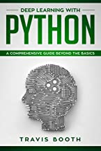 Deep Learning With Python: A Comprehensive Guide Beyond The Basics