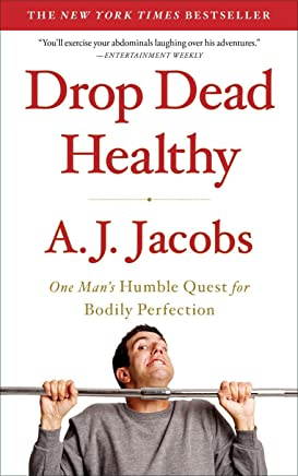 Drop Dead Healthy: One Man's Humble Quest for Bodily Perfection (English Edition)