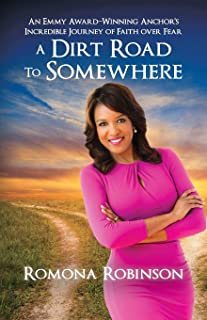 A Dirt Road to Somewhere: An Emmy Award-Winning Anchor 's Incredible Journey of Faith Over Fear