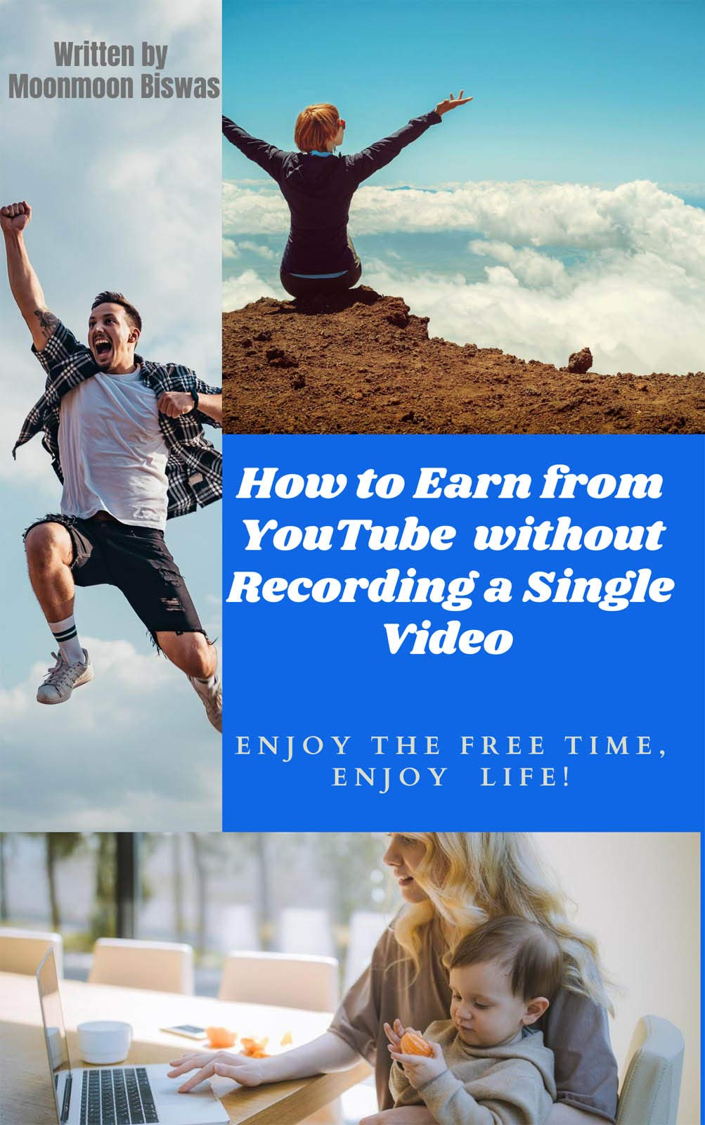 How to Earn from YouTube without recording a single Video: Enjoy the Free Time, Enjoy Life!