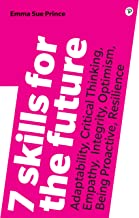 7 Skills for the Future: Adaptability, Critical Thinking, Empathy, Integrity, Optimism, Being Proactive, Resilience