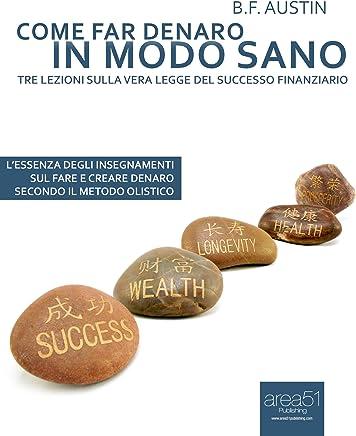 Come far denaro in modo sano. Tre lezioni sulla vera Legge del successo finanziario (Esperto in un click Vol. 31)