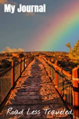 My Journal: Road Less Traveled - A Daily Journal, A Bridge That Leads To A Rainbow, Inspirational Journal - Diary Paperback