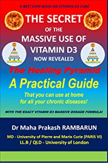 The Secret of the Massive Use of Vitamin D3 Now Revealed: The Healing Pyramid: A Practical guide that you can use at home ...