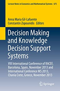Decision Making and Knowledge Decision Support Systems: VIII International Conference of RACEF, Barcelona, Spain, November 2013 and International Conference ... and Mathematical Systems Book 675)