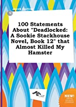 100 Statements about Deadlocked: A Sookie Stackhouse Novel, Book 12 That Almost Killed My Hamster