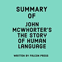 Summary of John McWhorter's The Story of Human Language