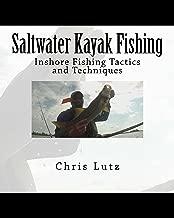 Saltwater Kayak Fishing: Inshore Fishing Tactics and Techniques