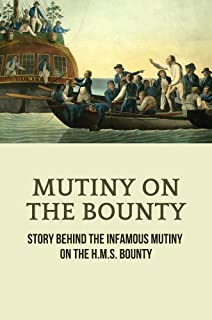 Mutiny On The Bounty: Story Behind The Infamous Mutiny On The H.M.S. Bounty: Tragedies Of Sailors Of The Bounty