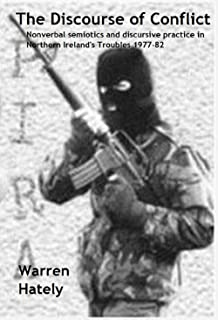 The Discourse of Conflict: Nonverbal semiotics and discursive practice in Northern Ireland's Troubles 1977-82