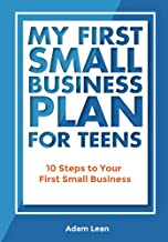 My First Small Business Plan for Teens: A step-by-step guide for a teen to start their own business.