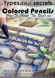 Types and secrets of Colored Pencils and How To Choose The Right one (English Edition)
