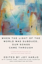 When the Light of the World Was Subdued, Our Songs Came Through: A Norton Anthology of Native Nations Poetry PDF