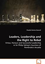 Leaders, Leadership and the Right to Rebel: Virtue, Honour and Successful Leadership in Sir Philip Sidney's Countess of Pembroke's Arcadia