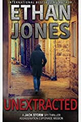 Unextracted - A Jack Storm Spy Thriller: Assassination Espionage Mission Kindle Edition