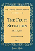 The Fruit Situation, Vol. 27: March 21, 1939 (Classic Reprint)