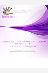 Positive Behaviour Support Strategies for Students with Autism Spectrum Disorder: A Step by Step Guide to Assessing, Preventing and Managing Emotional and Behavioural Difficulties Kindle Edition