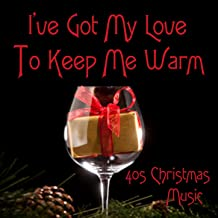 40s Christmas Music - I`ve Got My Love To Keep Me Warm