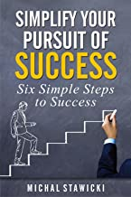 Simplify Your Pursuit of Success (Six Simple Steps to Success Book 1) (English Edition)