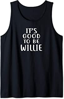 It's Good to Be WILLIE T-Shirt Novelty Humor Tank Top
