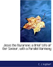 Jesus the Nazarene; a Brief Life of Our Saviour, with a Parallel Harmony