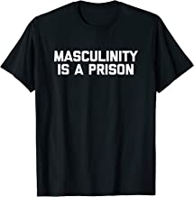 Masculinity Is A Prison T-Shirt funny saying sarcastic humor