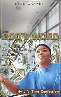 GOD'S WORD MY UNCHANGEABLE CURRENCY: My life time confession (English Edition)