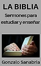 La Biblia: Sermones para estudiar y enseñar: Estudios bíblicos para predicar (Spanish Edition)