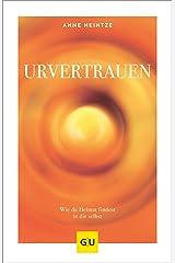 Urvertrauen: Wie du Heimat findest in dir selbst (GU Mind & Soul Einzeltitel) Kindle Ausgabe