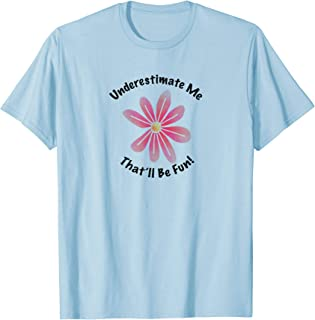 Underestimate Me, That'll Be Fun Flower T-Shirt
