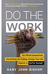 Do the Work: The Official Unrepentant, Ass-Kicking, No-Kidding, Change-Your-Life Sidekick to Unf*ck Yourself Kindle Edition