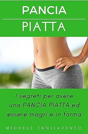 PANCIA PIATTA: I segreti per avere una PANCIA PIATTA ed essere magri e in forma