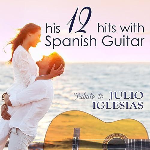 Tributo a Julio Iglesias, Sus 12 Éxitos Con Guitarra Española de ...