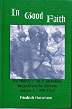 In Good Faith: The History of the 4th SS-Polizei-Panzer-Grenadier-Division, Vol. 1: 1939-1943