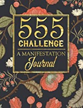 555 Challenge | A Manifestation Journal: A 555 Journal For Engaging the Law Of Attraction & Manifesting Your Desires | Magic Manifestation Notebook | LOA Journal Diary
