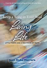 Keep a Song in Your Soul Living Life: Little Poems and a Few Pieces of Prose