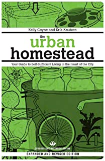 Urban Homestead: Your Guide to Self-Sufficient Living in the Heart of the City