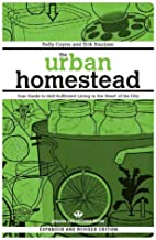 The Urban Homestead (Expanded & Revised Edition): Your Guide to Self-Sufficient Living in the Heart of the City (Process S...