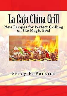 La Caja China Grill!: Perfect Grilling on the Magic Box (La Caja China Cooking Book 4)