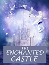 The Enchanted Castle: 12 Classical Children Books - An Anthology (English Edition)