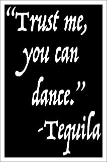 Spitzy's College Dorm Room Decor - Trust Me You Can Dance Tequila - 12x18 Inch Poster - College Dorm Wall Art - Office Decor Funny Poster Designs