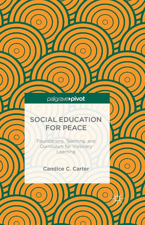 趣味悪名高い孤児Social Education for Peace: Foundations, Teaching, and Curriculum for Visionary Learning