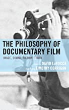 The Philosophy of Documentary Film: Image, Sound, Fiction, Truth (The Philosophy of Popular Culture)
